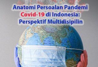 Anatomi Persoalan Pandemi Covid-19 di Indonesia: Perspektif Multidisiplin